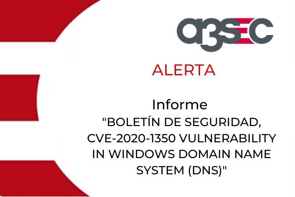 CTA BOLETÍN DE SEGURIDAD, CVE-2020-1350 VULNERABILITY IN WINDOWS DOMAIN NAME SYSTEM (DNS)