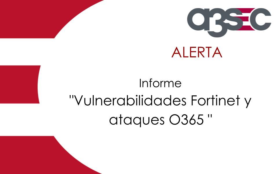 Vulnerabilidades Fortinet y ataques O365